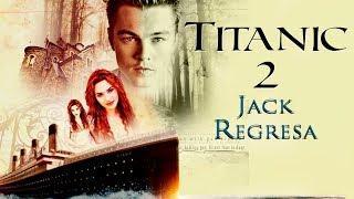 TITANIC 2 - Jack Regresa | No Official Trailer | Fan Made