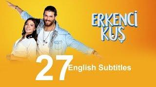 Erkenci Kuş episode 27 English Subtitles