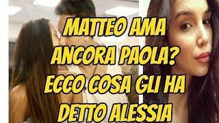 GF 15, Matteo ama ancora Paola? Ecco cosa gli ha detto Alessia | Wind Zuiden
