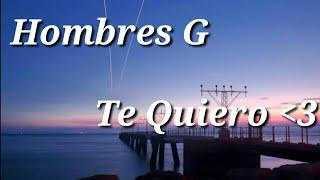 Hombres G - Te quiero // Letra // Lyrics