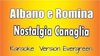 Karaoke Italiano - Albano e Romina - Nostalgia Canaglia