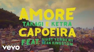 Takagi & Ketra - Amore e Capoeira ft. Giusy Ferreri, Sean Kingston