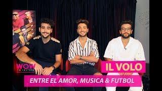 Il Volo | Noche Sin Día | Amor | Futbol | Entrevista | Wow La Revista