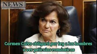 Carmen Calvo obligará por ley a los hombres a ver películas románticas