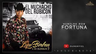 Humilde Por Fortuna - Lupe Borbon Y Su Blindaje 7 (Corrido 2018)