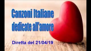 Canzoni Italiane dedicate all'Amore - diretta del 21 aprile 2019
