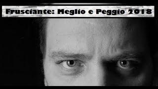 Frusciante: Meglio e Peggio 2018