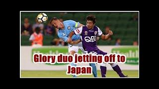 Glory duo jetting off to Japan