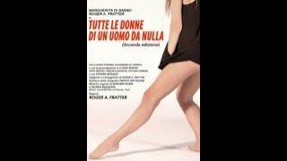 TUTTE LE DONNE DI UN UOMO DA NULLA (Italia, 2009) - Film intero