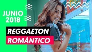 REGGAETON ROMÁNTICO 2018 - JUNIO 2018