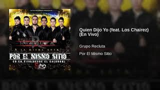 Grupo Recluta - Quien Dijo Yo (feat. Los Chairez) (En Vivo)