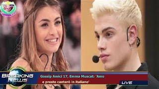GOSSIP AMICI 17, EMMA MUSCAT: 'AMO   E PRESTO CANTERÒ IN ITALIANO'