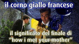 "Il corno giallo francese - Il significato del finale di ""How i met your mother"""