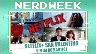 5 FILM ROMANTICI SU NETFLIX PER SAN VALENTINO #NERDWEEK