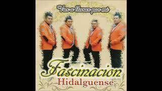 Fascinacion Hidalguense - Vas A Llorar Por Mi (Disco Completo)