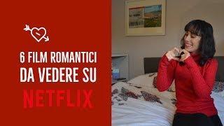 6 FILM ROMANTICI DA VEDERE SU NETFLIX