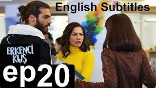 Erkenci kus episode 20 English Subtitles