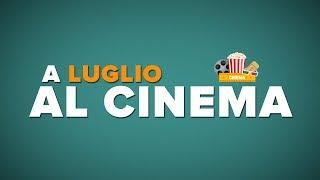 LUGLIO al CINEMA - I film da VEDERE!