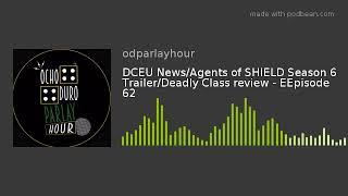 DCEU News/Agents of SHIELD Season 6 Trailer/Deadly Class - EEpisode 62