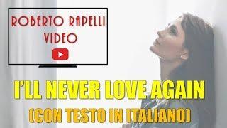 I'll never love again (A star is born) (con testo italiano)