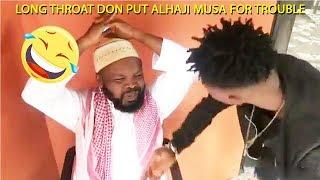LONG THROAT DON PUT ALHAJI MUSA FOR TROUBLE | LATEST NIGERIAN COMEDY | FUNNY VIDEOS | COMEDY VIDEOS