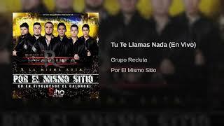 Grupo Recluta - Tu Te Llamas Nada (En Vivo)