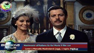 Matrimonio all'italiana Su Rai Movie il film con   Loren e Marcello Mastroianni (oggi, 1 lugli