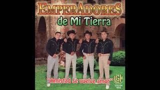 Emperadores De Mi Tierra - Amistad Se Vuelve Amor (Disco Completo)