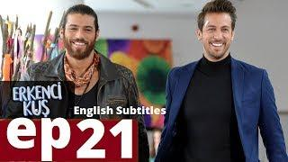 Erkenci kus episode 21 English Subtitles