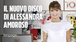 """Alessandra Amoroso: """"10 come gli anni di carriera, sono cresciuta ma sono sempre io"""""""