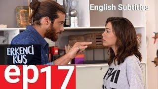 Erkenci kus episode 17 English Subtitles.SUBSCRIBE ME!