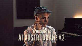REACTION AI VOSTRI BRANI #2