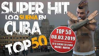 TOP 50 DE CUBA - SUPERHIT - LO K SUENA EN CUBA 8. MARZO 2019 - REGGAETON 2019, CUBATON 2019