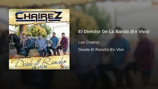 Los Chairez - El Director De La Banda (En Vivo)