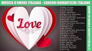 Musica D'amore Italiana||Canzoni Romantiche Italiane-Le più belle canzoni d'amore italiane di sempre
