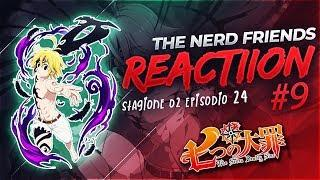 [REACTION] The Seven Deadly Sins Season 2 ep. 24 sub ita [ITALIANO] - The Nerd Friends