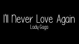 Lady Gaga - I'll Never Love Again (Lyrics)