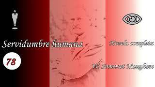 Audiolibro - SERVIDUMBRE HUMANA - W. SOMERSET MAUGHAM - Capítulos 77 al 86