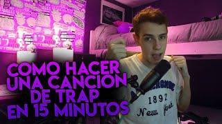 COMO HACER UNA CANCION DE TRAP EN 15 MINUTOS