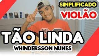 COMO TOCAR TÃO LINDA (WHINDERSSON NUNES) SIMPLIFICADO NO VIOLÃO