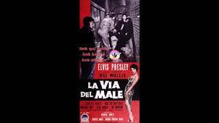 elvis presley-la via del male-film completo in italiano-streaming-